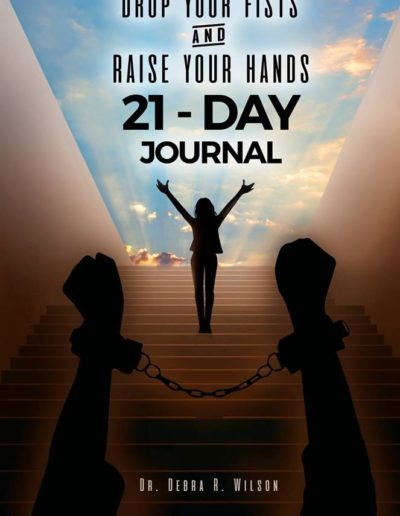 Drop your fists and raise your hands 21 days journal